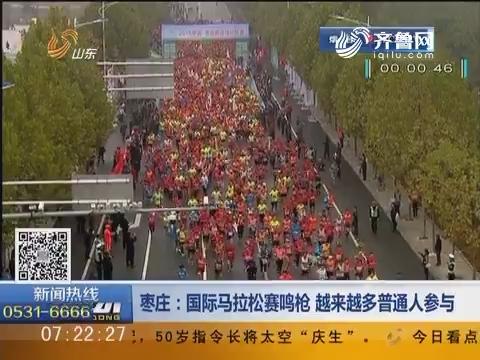 枣庄:国际马拉松赛鸣枪 越来越多普通人参与