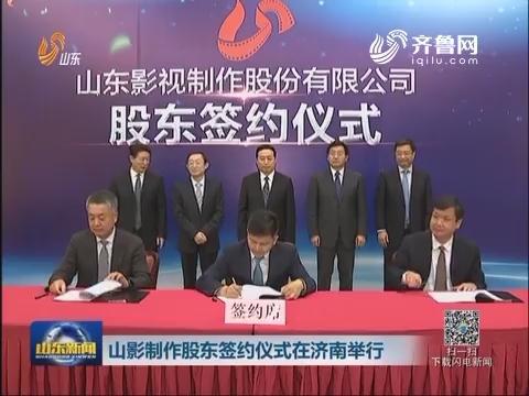 山影制作股东签约仪式在济南举行