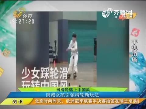 闪电速递:当滑轮遇上中国风 泉城女孩引领轮滑新玩法