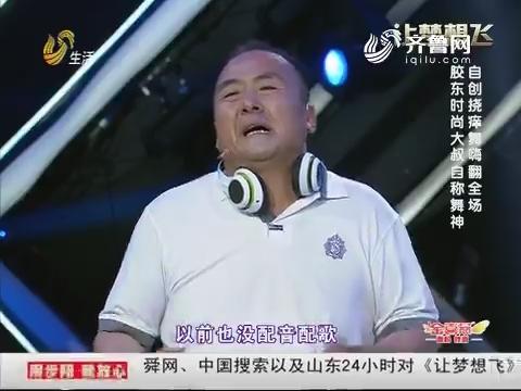 让梦想飞:胶东时尚大叔自称舞神 自创挠痒舞嗨翻全场