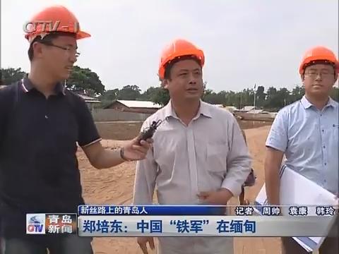 """【新丝路上的青岛人】郑培东:中国""""铁军""""在缅甸"""