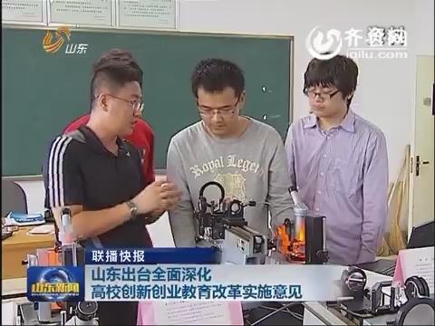 联播快报:山东出台全面深化高校创新创业教育改革实施意见