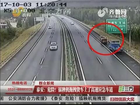 【群众新闻】泰安:危险!插秧机拖拽货车上了高速应急车道