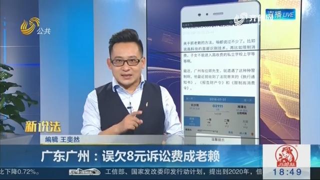 【新说法】广东广州:误欠8元诉讼费成老赖