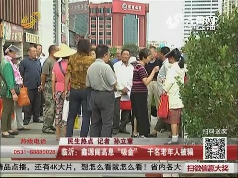 """【民生热点】临沂:鑫源阁高息""""吸金"""" 千名老年人被骗"""