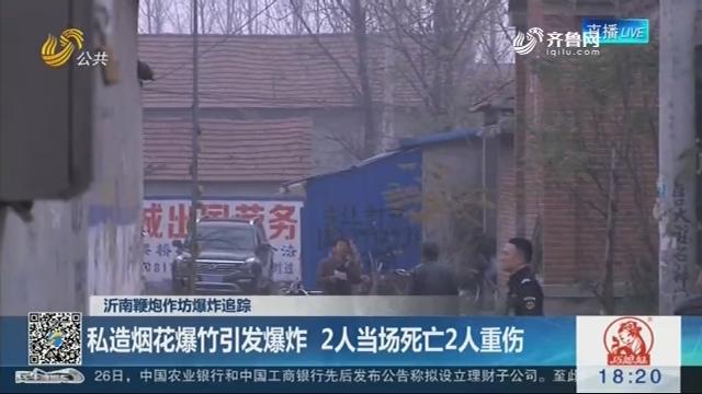 【沂南鞭炮作坊爆炸追踪】私造烟花爆竹引发爆炸 2人当场死亡2人重伤