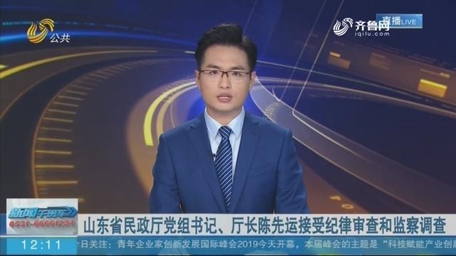 山东省民政厅党组书记、厅长陈先运接受纪律审查和监察调查