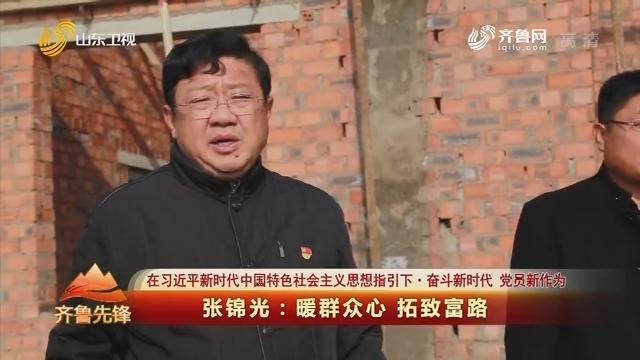 20191228《齐鲁先锋》:在习近平新时代中国特色社会主义思想指引下·奋斗新时代 党员新作为 张锦光——暖群众心 拓致富路