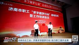 工会新时空 | 济南市总工会:开展求学圆梦行动 助力职工提升发展