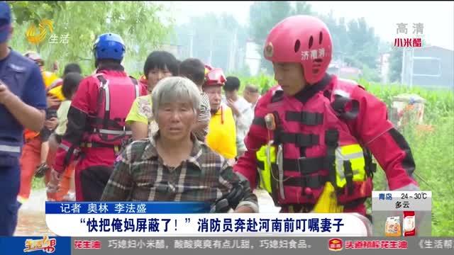 """""""快把俺妈屏蔽了!""""消防员奔赴河南前叮嘱妻子"""
